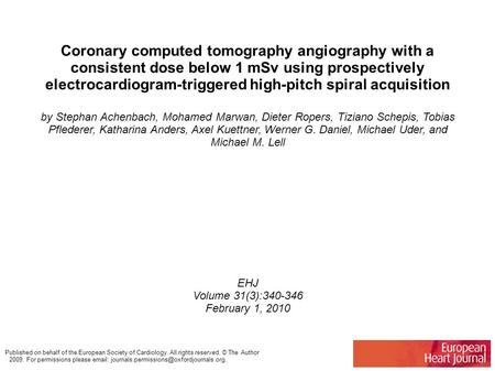 Coronary computed tomography angiography with a consistent dose below 1 mSv using prospectively electrocardiogram-triggered high-pitch spiral acquisition.