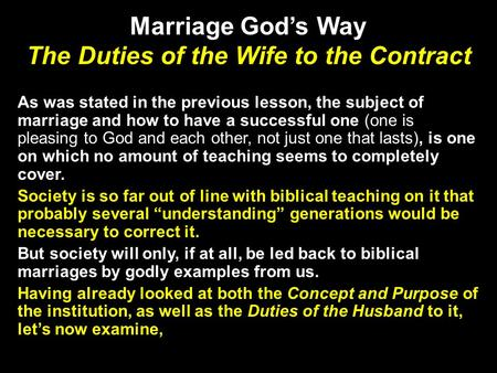 Marriage God's Way The Duties of the Wife to the Contract As was stated in the previous lesson, the subject of marriage and how to have a successful one.