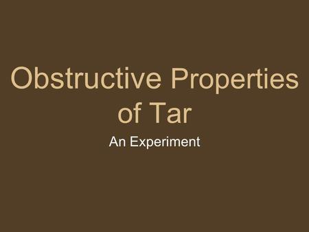 Obstructive Properties of Tar