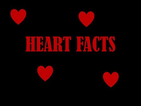 HEART FACTS. Your heart beats about 100,000 times in one day and about 35 million times in a year. During an average lifetime, the human heart will beat.
