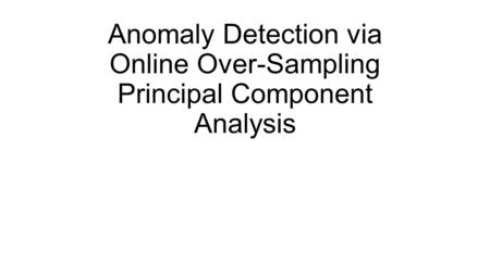 Anomaly Detection via Online Over-Sampling Principal Component Analysis.