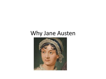 Why Jane Austen. Wrote six novels Sense and Sensibility Mansfield Park Pride and Prejudice Emma Northanger Abbey Persuasion.