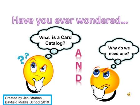 What is a Card Catalog? Why do we need one? Created by Jan Strahan Bayfield Middle School 2010.