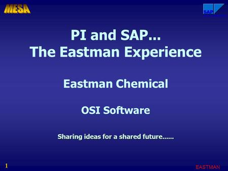 EASTMAN 1 Direct Materials Sharing ideas for a shared future...... PI and SAP... The Eastman Experience Eastman Chemical OSI Software Sharing ideas for.