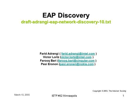 March 15, 2005 IETF #62 Minneapolis1 EAP Discovery draft-adrangi-eap-network-discovery-10.txt Farid Adrangi ( )