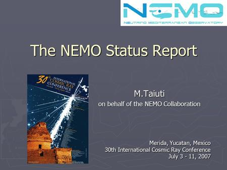 2000 3000 3600  NEMO The NEMO Status Report M.Taiuti on behalf of the NEMO Collaboration Merida, Yucatan, Mexico 30th International Cosmic Ray Conference.