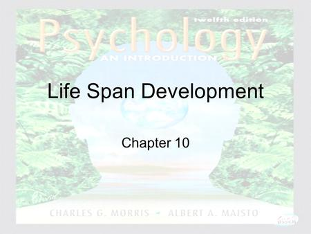 Psychology: An Introduction Charles A. Morris & Albert A. Maisto © 2005 Prentice Hall Life Span Development Chapter 10.