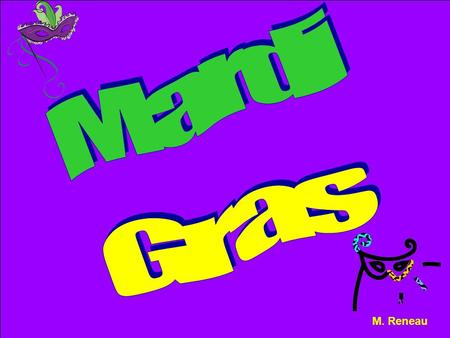 M. Reneau. Did You Know? Mardi Gras begins ___ days after Christmas and ___ days before Easter. 12 46 The name of the areas where Mardi Gras floats are.