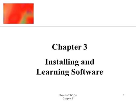 XP Practical PC, 3e Chapter 3 1 Installing and Learning Software.