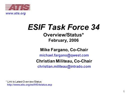 1 ESIF Task Force 34 Overview/Status* February, 2006 Mike Fargano, Co-Chair Christian Militeau, Co-Chair