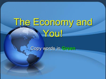 The Economy and You! Copy words in Green. Money Management  Earned Income The pay people receive for their work The pay people receive for their work.