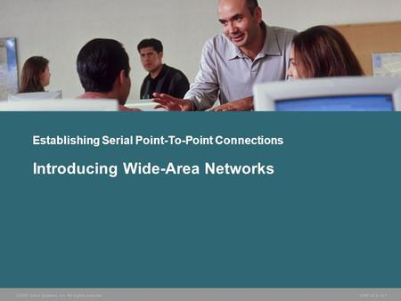 © 2006 Cisco Systems, Inc. All rights reserved. ICND v2.3—5-1 Establishing Serial Point-To-Point Connections Introducing Wide-Area Networks.