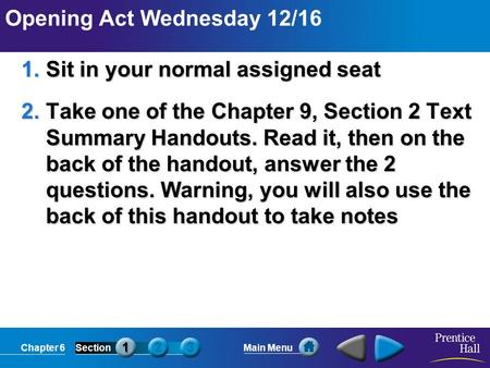 Chapter 6SectionMain Menu Opening Act Wednesday 12/16 1.Sit in your normal assigned seat 2.Take one of the Chapter 9, Section 2 Text Summary Handouts.