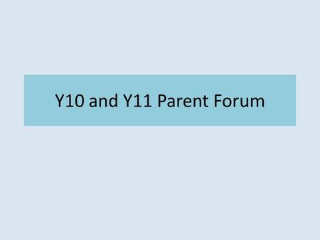 Y10 and Y11 Parent Forum. Present Year 10 Students In Year 9 students will have covered the majority of the material for the Core Science GCSE. In Year.