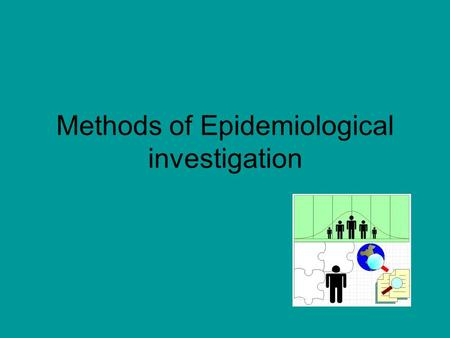 Methods of Epidemiological investigation. Epidemiology is the scientific process applied to the control of infections in the healthcare setting.