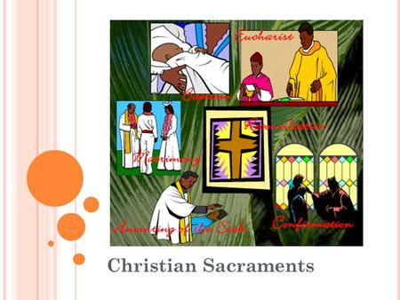 Christian Sacraments. C HRISTIAN S ACRAMENTS Sacraments are religious milestones in a Christian's life. The Roman Catholic Church and the Eastern Orthodox.