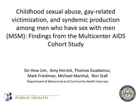 Childhood sexual abuse, gay-related victimization, and syndemic production among men who have sex with men (MSM): Findings from the Multicenter AIDS Cohort.