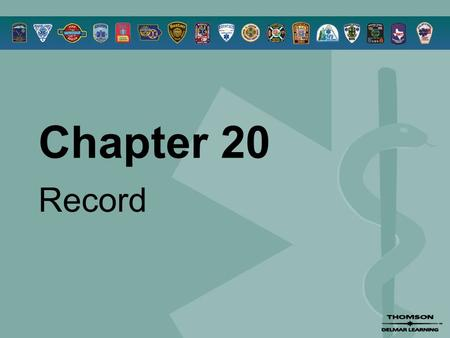 Chapter 20 Record. © 2005 by Thomson Delmar Learning,a part of The Thomson Corporation. All Rights Reserved 2 Overview  The Record  Principles of Documentation.