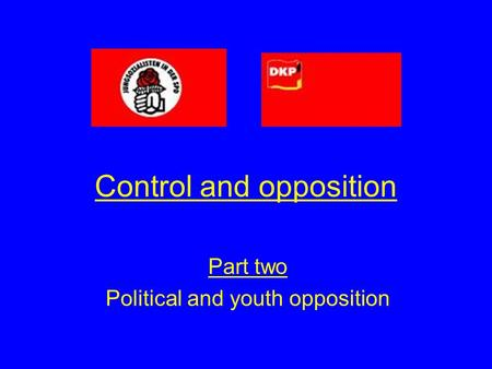 Control and opposition Part two Political and youth opposition.