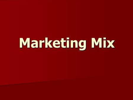 Marketing Mix. The product Value of a product: Value of a product means the relationship between the consumer's expectations of product quality, to the.