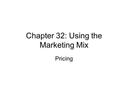 Chapter 32: Using the Marketing Mix Pricing. Pricing Strategies Price Skimming – high price is set to yield a high profit margin, usually during the introduction.