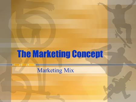"The Marketing Concept Marketing Mix. What is ""The Marketing Concept""? Satisfy customers' needs and wants Make a profit."