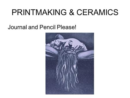 PRINTMAKING & CERAMICS Journal and Pencil Please!.