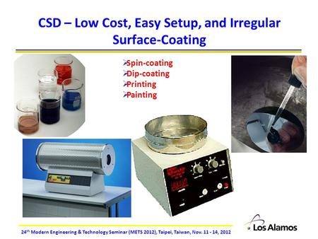 24 th Modern Engineering & Technology Seminar (METS 2012), Taipei, Taiwan, Nov. 11 - 14, 2012 CSD – Low Cost, Easy Setup, and Irregular Surface-Coating.