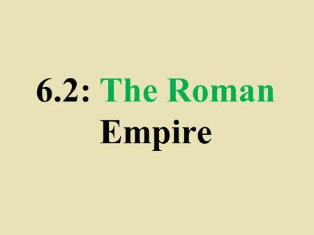 6.2: The Roman Empire. The Republic Collapses  Gap b/t rich & poor widened  Urban poor made up ¼ the population  Military chaos  A period of civil.