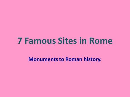 7 Famous Sites in Rome Monuments to Roman history.