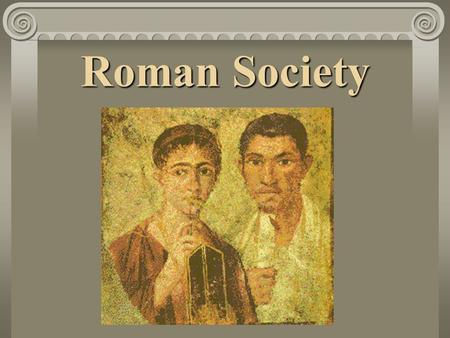 Roman Society. Roman Society? Greatly impacted by the Greeks Greek merchants, scholars and artists spread their culture on visits to Rome After conquering.