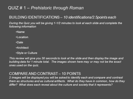 QUIZ # 1 – Prehistoric through Roman BUILDING IDENTIFICATIONS – 10 identifications/2.5points each During the Quiz you will be giving 1-1/2 minutes to look.