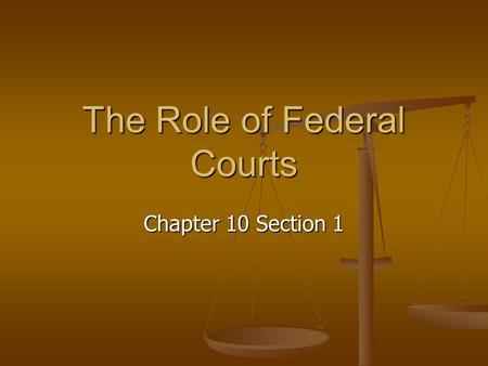The Role of Federal Courts Chapter 10 Section 1. Key Terms Plaintiff Plaintiff Defendant Defendant Prosecution Prosecution Precedent Precedent Original.