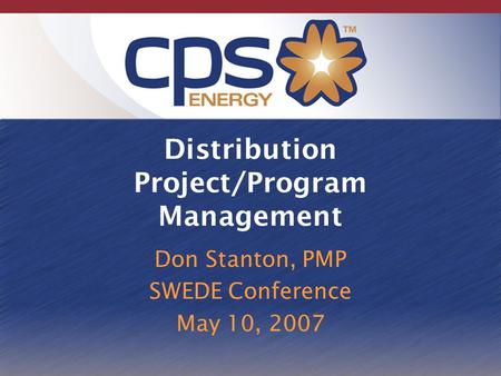 Distribution Project/Program Management Don Stanton, PMP SWEDE Conference May 10, 2007.
