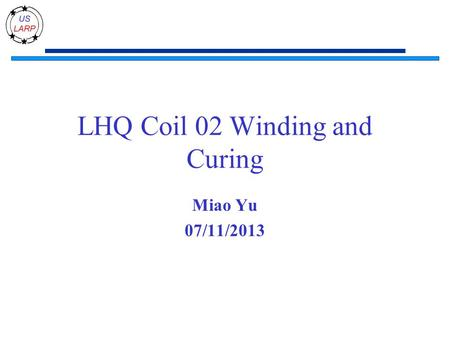 LHQ Coil 02 Winding and Curing Miao Yu 07/11/2013.