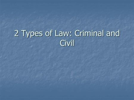2 Types of Law: Criminal and Civil. Criminal Law Charges are brought by the government against a person accused of committing a crime Charges are brought.