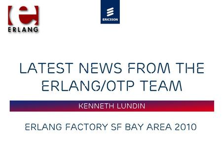 Slide title 48 pt Slide subtitle 30 pt Latest News from the Erlang/OTP team Erlang Factory SF Bay Area 2010 Kenneth Lundin.