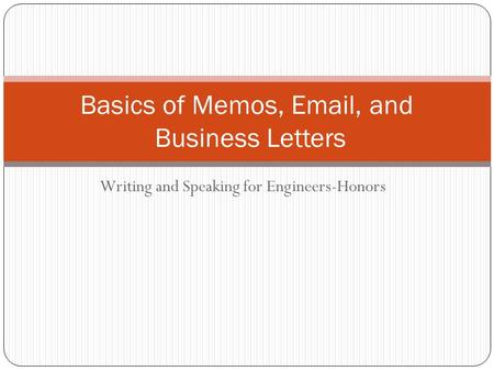 Writing and Speaking for Engineers-Honors Basics of Memos, Email, and Business Letters.