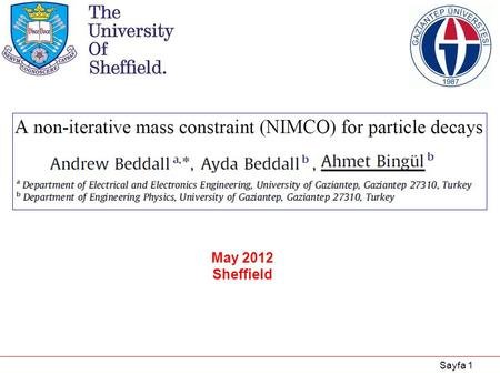 Sayfa 1 May 2012 Sheffield. Sayfa 2 Content 1.Introduction 2.Particle Reconstruction 3.Mass Constraint 4.Iterative Methods for the Mass Constraint 5.Non-Iterative.