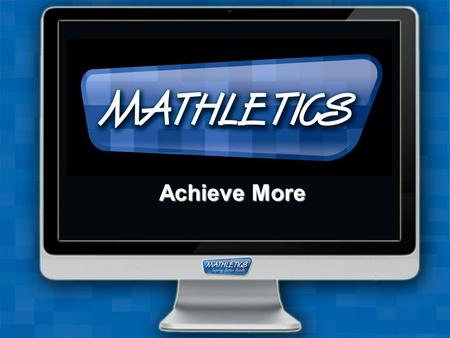 Achieve More. What is Mathletics? Online e-learning platform Global Mathematics community Students can access anywhere they can get online More than.