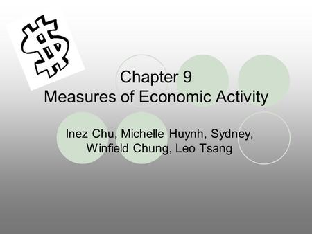 Chapter 9 Measures of Economic Activity Inez Chu, Michelle Huynh, Sydney, Winfield Chung, Leo Tsang.