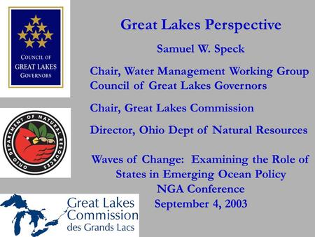 Great Lakes Perspective Samuel W. Speck Chair, Water Management Working Group Council of Great Lakes Governors Chair, Great Lakes Commission Director,