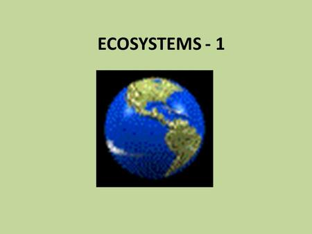 ECOSYSTEMS - 1. Climate Zones- areas of the Earth where certain climate conditions have existed over time (temperature & precipitation)
