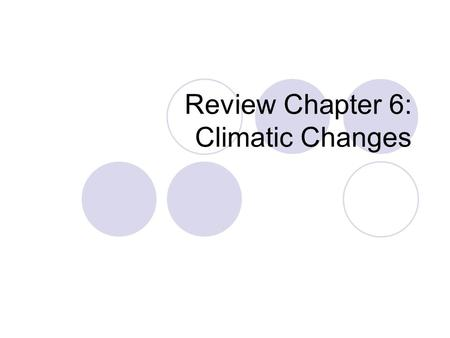 Review Chapter 6: Climatic Changes. What's Your Favorite Thing About Thanksgiving? 1234567891011121314151617181920 212223242526272829303132 1.Turkey 2.Vegetables.