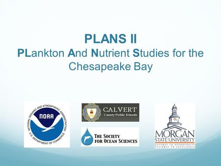 PLANS II PLankton And Nutrient Studies for the Chesapeake Bay.