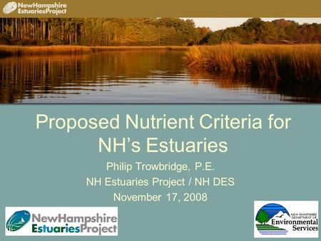 Proposed Nutrient Criteria for NH's Estuaries Philip Trowbridge, P.E. NH Estuaries Project / NH DES November 17, 2008.