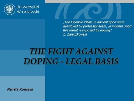 """The Olympic ideals in ancient sport were destroyed by professionalism, in modern sport this threat is imposed by doping. Z. Zajączkowski Renata Kopczyk."