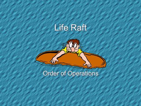 Life Raft Order of Operations Your Life Raft Your sailboat has capsized and you are now adrift in the ocean on a small life raft. There are 15 items.