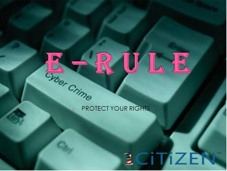 O PROTECT YOUR RIGHTS.  E-RULE GOVERNING COMMUNICATION AND TECHNOLOGY USE INCLUDING RESPECT FOR OWNERSHIP AND AUTHORSHIP  CYBER CRIME COMPUTER CRIME,