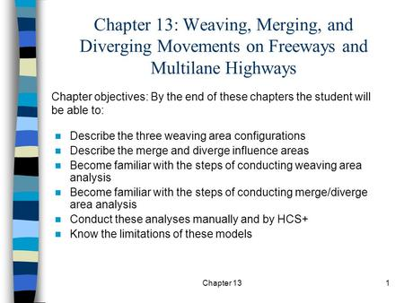 Chapter 131 Chapter 13: Weaving, Merging, and Diverging Movements on Freeways and Multilane Highways Describe the three weaving area configurations Describe.